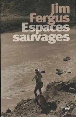 Espaces Sauvages de Jim Fergus, aux Editions du Cherche Midi, traduit de l'anglais par Nicolas de Toldi.
